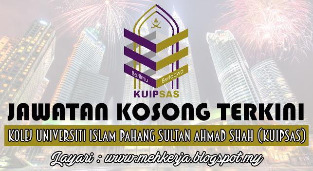 Jawatan Kosong Terkini 2016 di Kolej Universiti Islam Pahang Sultan Ahmad Shah (KUIPSAS)