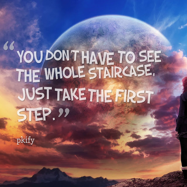 You Don't Have to See the Whole Staircase Just Take the First Step Dreams Quotes