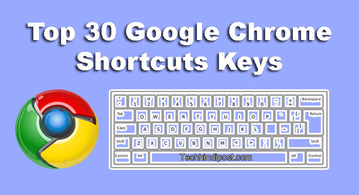 Top 30 Shortcut Keyboard Keys For Google Chrome Browser