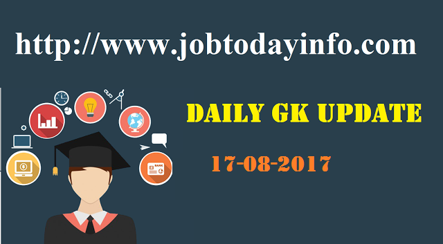 Daily GK Update 17th August 2017, Important Current Affairs