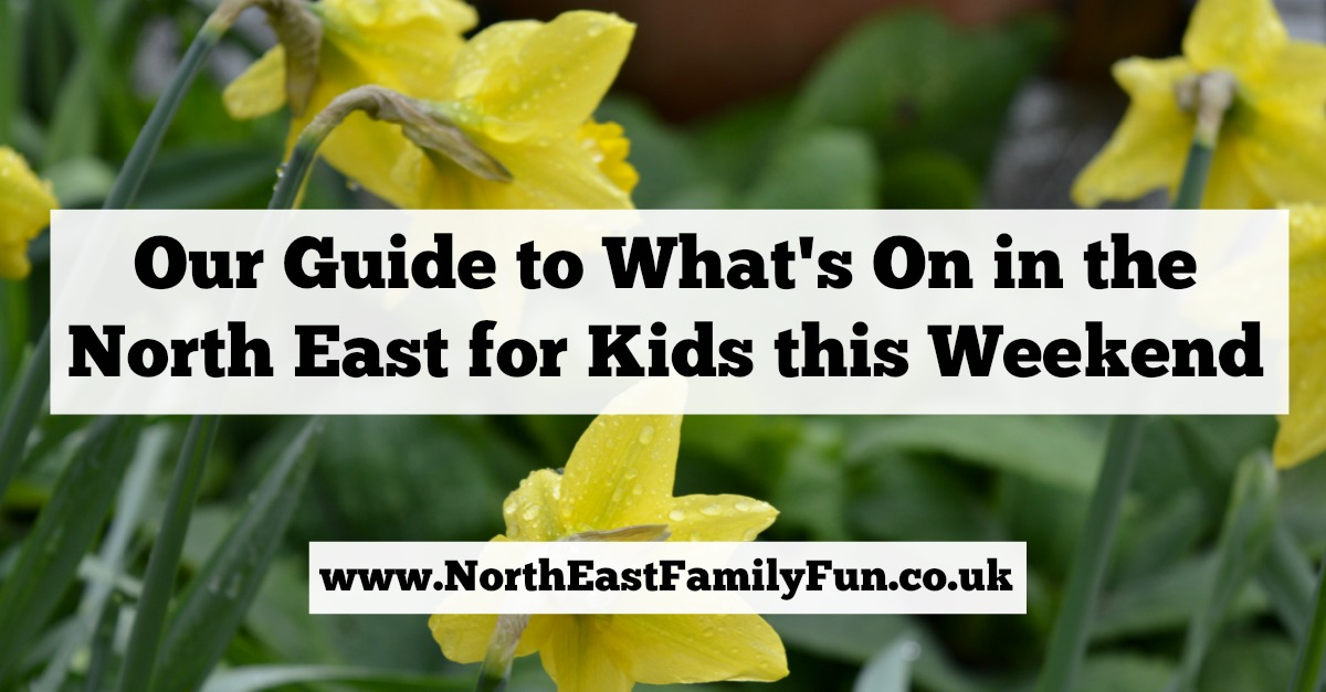 What's On for Kids & Families in the North East | 4th & 5th March 2017