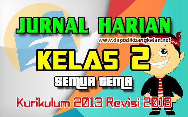 Jurnal Harian Kelas 2 SD Kurikulum 2013/K13 Revisi 2017 Semua Tema & Sub Tema
