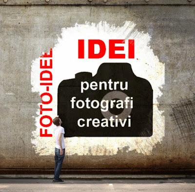Idei pentru fotografi creativi - blog FOTO-IDEEA