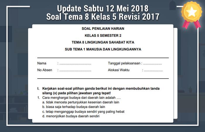 Update Sabtu 12 Mei 2018 Soal Tema 8 Kelas 5 Revisi 2017