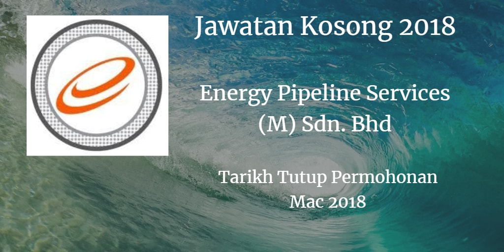 Jawatan Kosong ENERGY PIPELINE SERVICES (M) SDN BHD Mac 2018