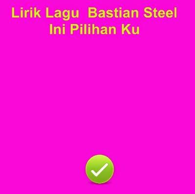 Lirik Lagu  Bastian Steel - Ini Pilihan Ku