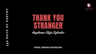 Thank You Stranger | Stefn Sylvester Anyatonwu