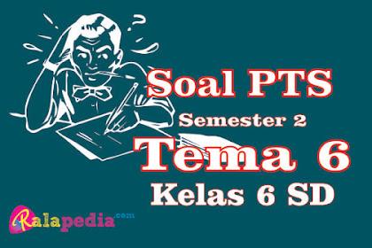 Rangkuman Bahan Soal PTS Tema 6 Kelas 6 Semester Genap Kurikulum 2013