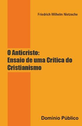 O Anticristo: Ensaio de uma Crítica do Cristianismo - Friedrich Wilhelm Nietzsche