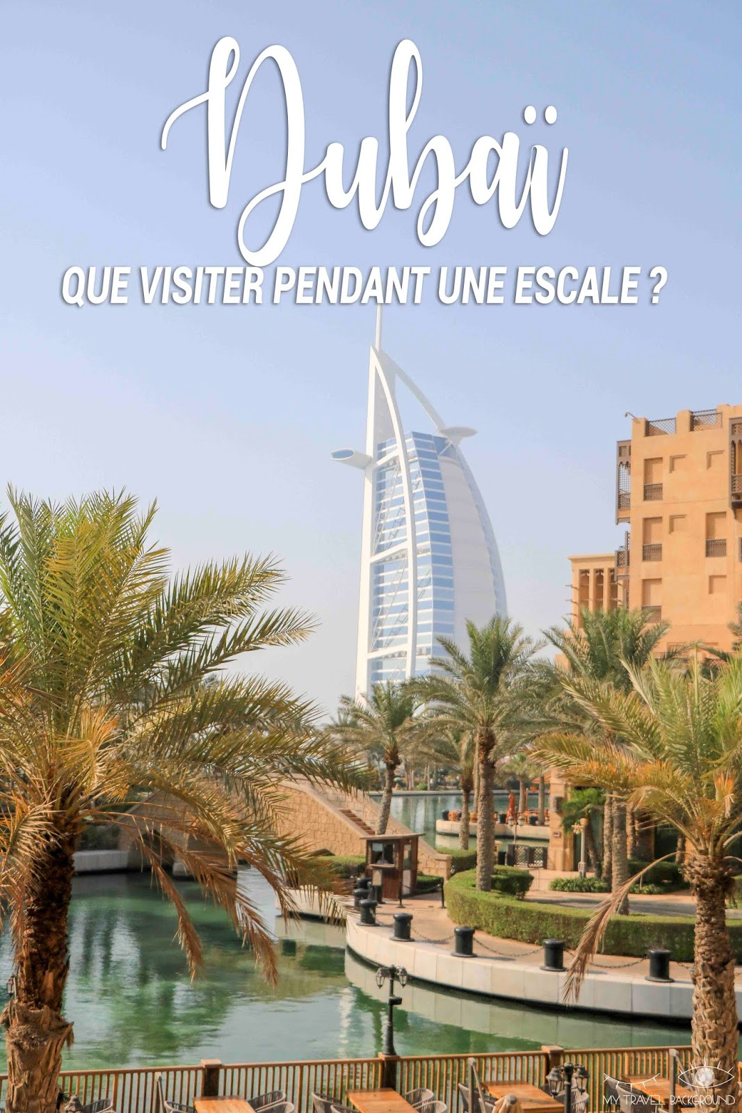 My Travel Background : Escale à Dubaï, que visiter en 3 jours ? - Madinat Jumeriah & Burj Al Arab