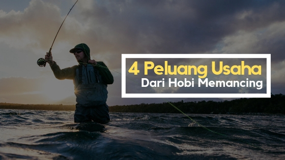 4 Peluang Usaha dari Hobi Memancing Yang Layak Anda Coba