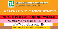 Jharkhand Staff Selection Commission Recruitment 2017– 1600 Sub-Inspector Wireless