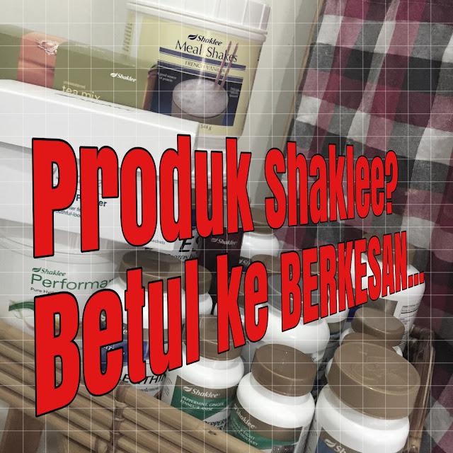 shaklee berkesan, shaklee berkesan ke, shaklee ok ke x, shaklee ok ke, produk shaklee bagus atau tidak
