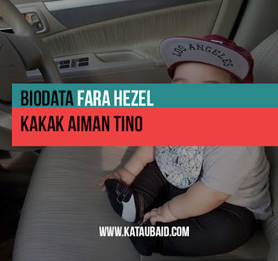 Biodata Fara Hezel Kakak Aiman Tino