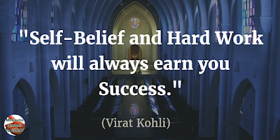 "Motivational Quotes For Work: ""Self-belief and hard work will always earn you success."" - Virat Kohli"