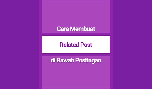 Cara Membuat Related Post/Artikel Terkait di Bawah Postingan