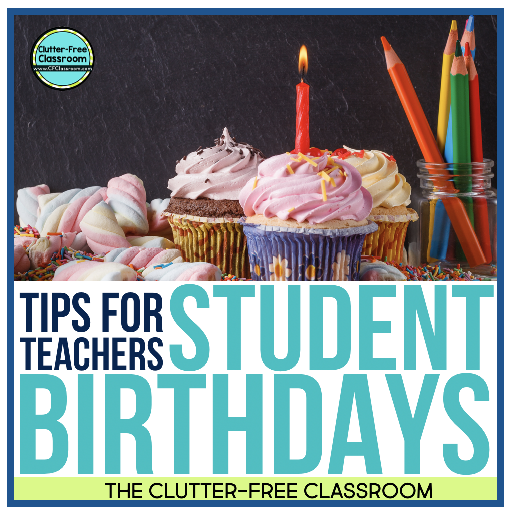 TEACHER TIPS FOR CELEBRATING STUDENT BIRTHDAYS IN THE CLASSROOM