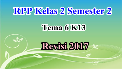 RPP Kelas 2 Semester 2 Tema 6 K13 Revisi 2017