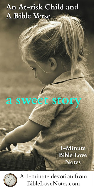 This is a sweet true story about a small at-risk child and a Bible verse. Be encouraged! #BibleLoveNotes #Bible