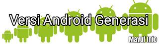 Daftar Lengkap Versi Android Dari 1.0 Sampai Versi 7.0 Terbaru