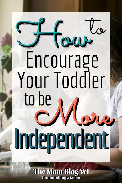 15+ Ways to Let Your Toddler Be More Independent | The Mom Blog WI | Parenting | Try these 10+ tips to encourage your toddler to be more independent! #Toddler #Parenting #TheMomBlogWI #Blogging #MomLife #MindfulParenting #Independence #Encouragement