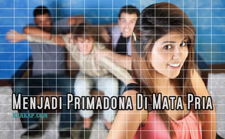 Tips Menjadi Wanita Primadona Di Mata Pria Yang Selalu Dibutuhkan