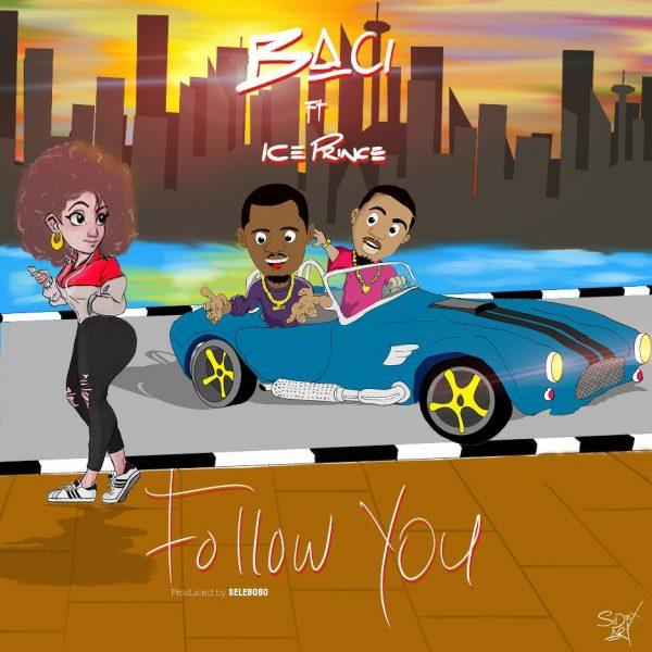 Baci ft Ice Prince -Follow You