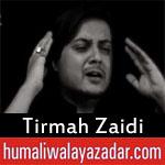 https://www.humaliwalayazadar.com/2018/06/tirmah-zaidi-ramzan-noha-2018.html