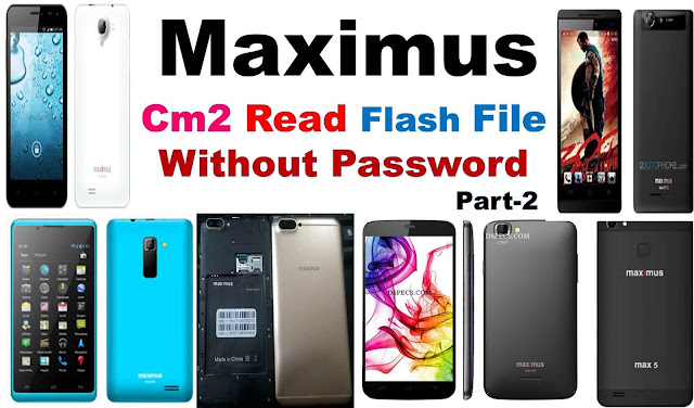 Maximus Firmware Cm2 Read 100% Tested Flash File Part-2 Without Password By MobileFlasherBD