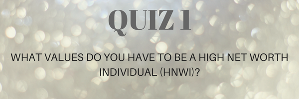 UHNWI & HNWI RISE COACHING QUIZ1:WHAT VALUES DO YOU HAVE TO BE A HIGH NET WORTH INDIVIDUAL