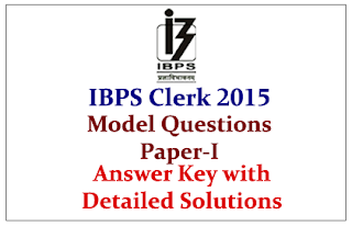 IBPS Clerk V Preliminary Examination 2015- Model Question Paper-I Answer Key with Detailed Solutions-Download in PDF