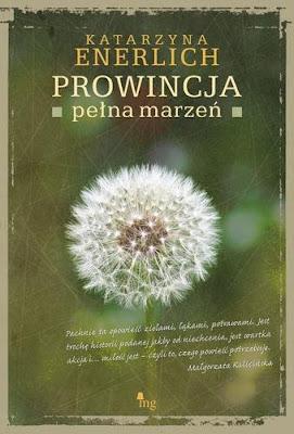 """""""Prowincja pełna marzeń"""" Katarzyna Enerlich"""