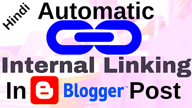 How to create automatic internal links in blogger websites blogs post on page SEO 2019