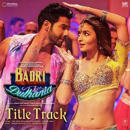 Badri Ki Dulhania (Title Track) (2017)