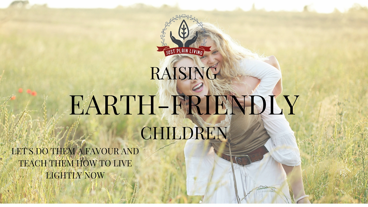 We need to raise the upcoming generation of children to be ecologically aware. Luckily, it's not too hard to do.