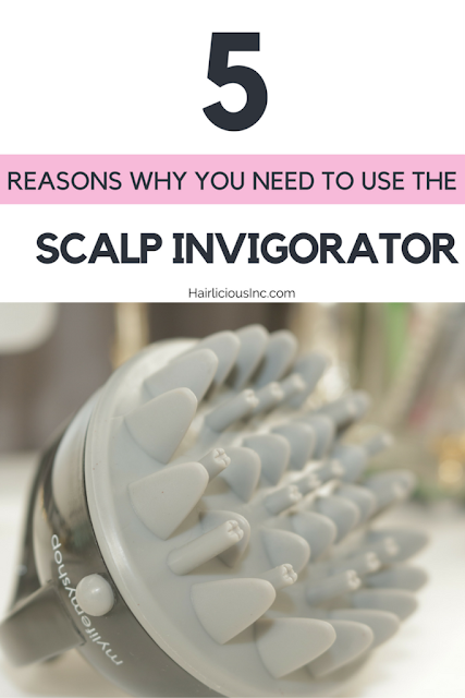 5 Reasons Why You Need To Use The Scalp Invigorator In Your Healthy Hair Care Regimen | Hairliciousinc.com