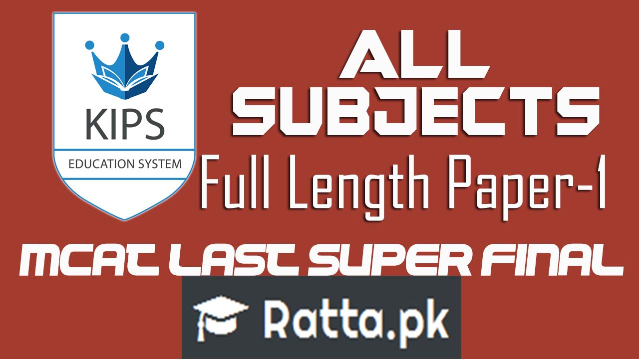 KIPS MCAT Full Length Papers of All Subjects 2016 - MCAT Last Super Final