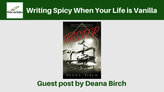 Writing Spicy When Your Life is Vanilla, Guest post by Deana Birch