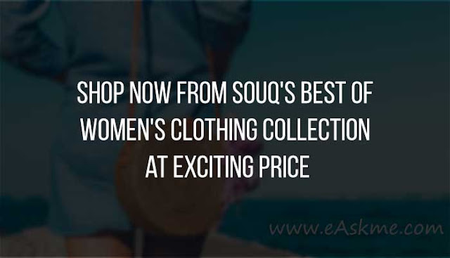 Shop Now from Souq's Best of Women's Clothing Collection at Exciting Price: eAskme