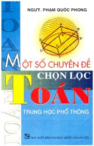 Một Số Chuyên Đề Chọn Lọc Toán THPT - Phạm Quốc Phong