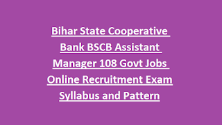 Bihar State Cooperative Bank BSCB Assistant Manager 108 Govt Jobs Online Recruitment Exam Syllabus and Pattern