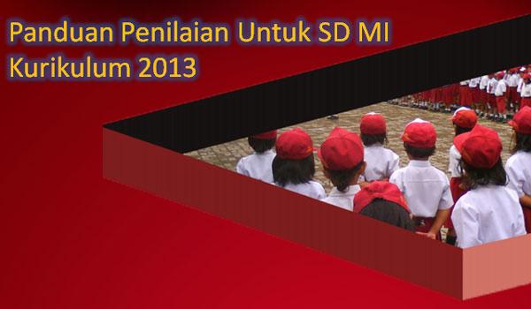Panduan Penilaian Siswa MI SD Kurikulum 2013 Terbaru Revisi 2017