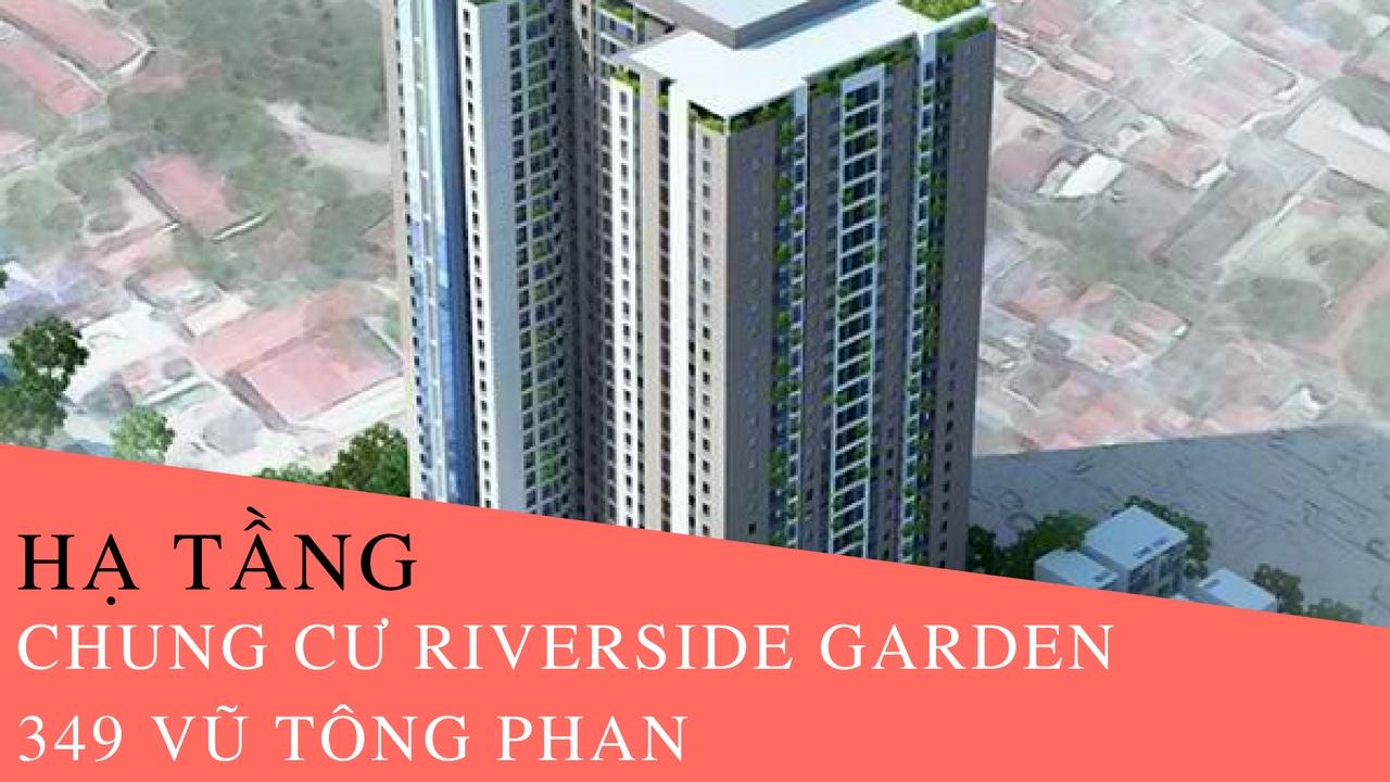 Hạ tầng chung cư Riverside Garden 349 Vũ Tông Phan