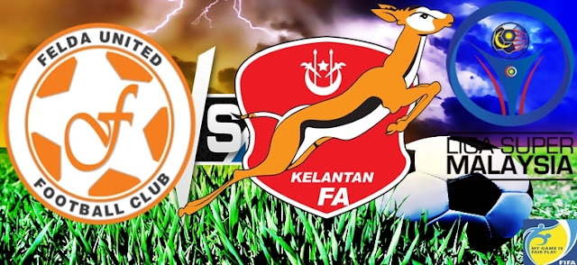 Live Streaming Kelantan vs Felda United Liga Super 5 Ogos 2017