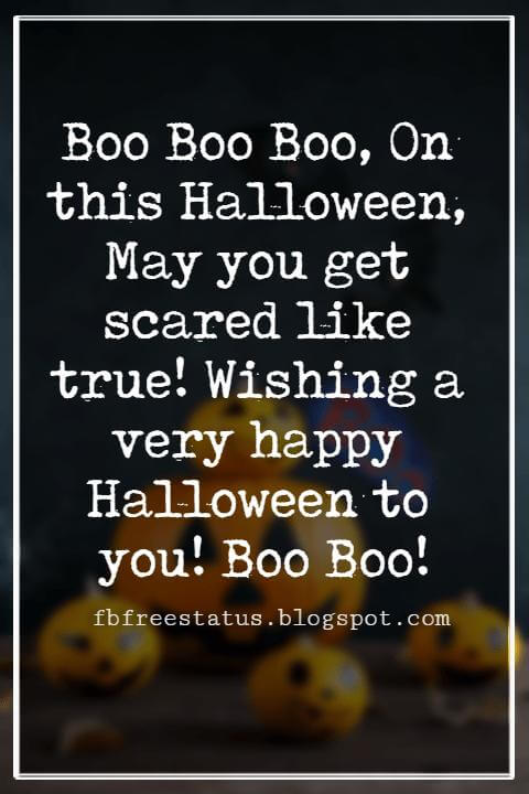 Halloween Greetings Card Messages Wishes, Boo Boo Boo, On this Halloween, May you get scared like true! Wishing a very happy Halloween to you! Boo Boo!