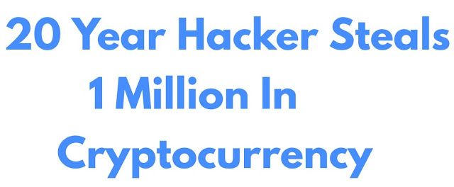 21-Year Old Hacker Steals 1Million In Cryptocurrency