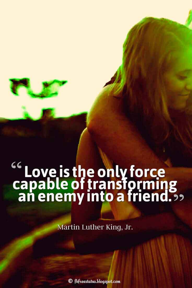 """Love is the only force capable of transforming an enemy into a friend."" ? Martin Luther King, Jr. quotes about love"