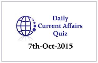 Current Affairs Quiz- 7th - October- 2015