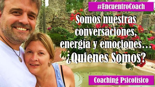 #EncuentroCoach Somos nuestras conversaciones, energía y emociones ¿Quienes somos? @EPsicofisico @SchmitzOscar