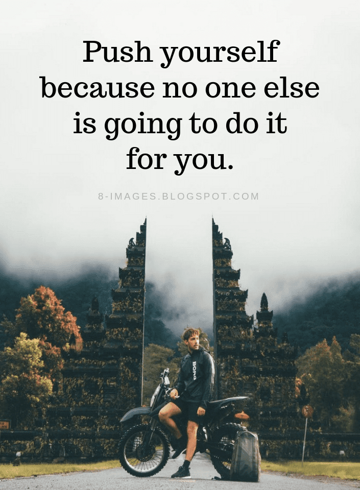 Push Yourself Quotes Push Yourself Because No One Else Is Going To